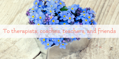 An Open Letter to Therapists, Coaches, Teachers, and Friends