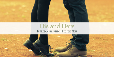 His and Hers: An Honest Review of Stitch Fix for Men