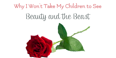 Why I Won't Take My Children to See Beauty and the Beast