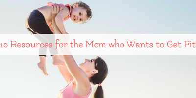 10 Resources for the Homeschool Mom Who Wants to Get Fit