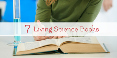 7 Living Science Books for Your Homeschool