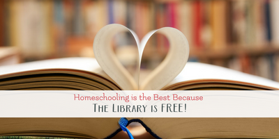 Homeschooling is the Best Because the Library is Free!