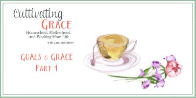 Cultivating Grace: GOALS & GRACE part 1