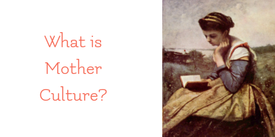 Homeschool 101: What is Mother Culture?