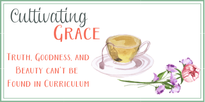 Cultivating Grace: Truth, Goodness, and Beauty can't be Found in Curriculum