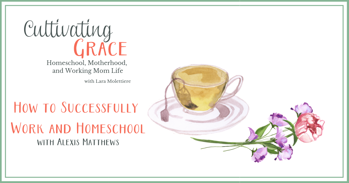 Cultivating Grace: How to Successfully Work and Homeschool