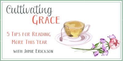 Cultivating Grace: 5 Tips for Reading More This Year