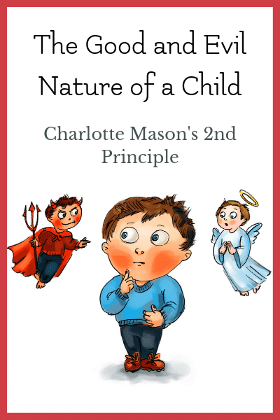Charlotte Mason principle 2: the good and evil nature of a child