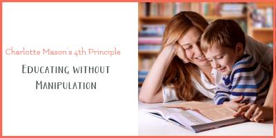 Charlotte Mason Training without Manipulation: Principle 4